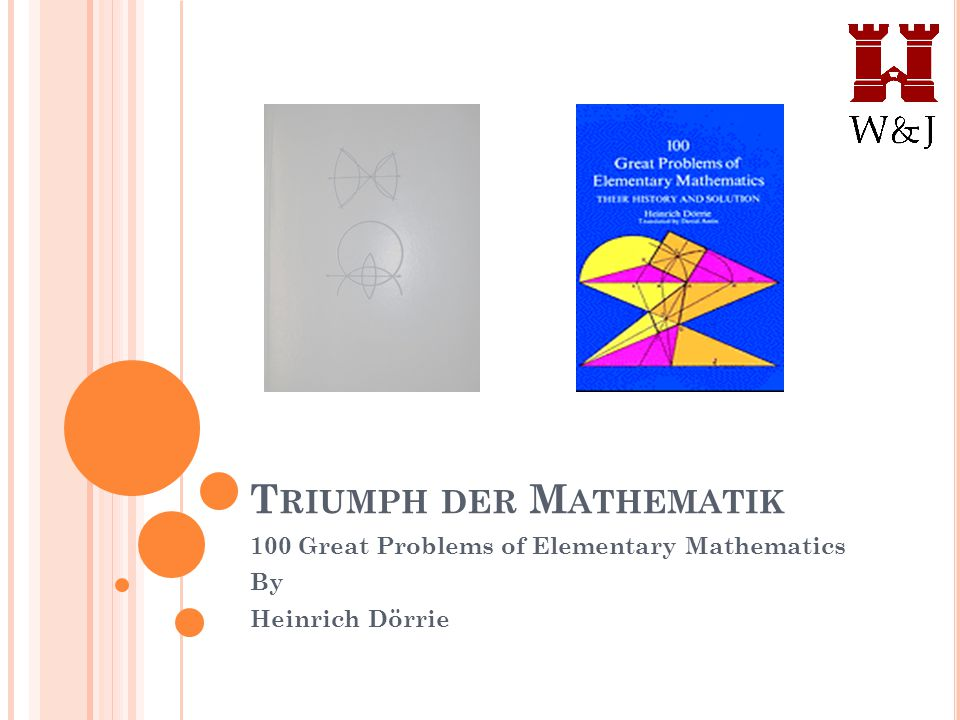 T RIUMPH DER M ATHEMATIK 100 Great Problems of Elementary Mathematics By Heinrich Dörrie