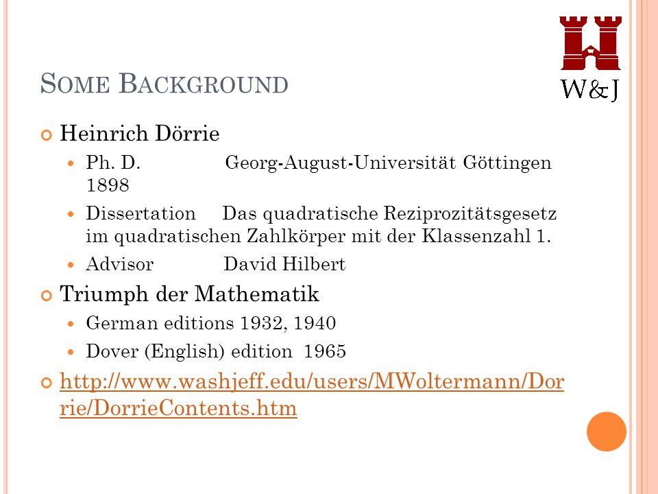 S OME B ACKGROUND Heinrich Dörrie Ph. D. Georg-August-Universität Göttingen 1898 Dissertation Das quadratische Reziprozitätsgesetz im quadratischen Za