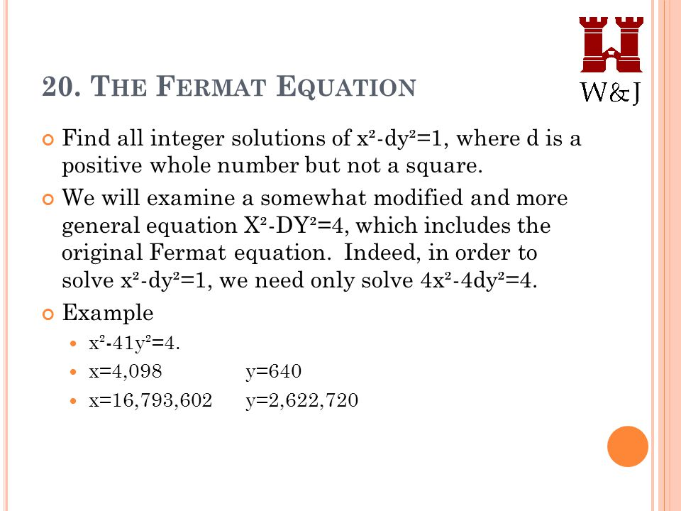 20. T HE F ERMAT E QUATION Find all integer solutions of x²-dy²=1, where d is a positive whole number but not a square. We will examine a somewhat mod