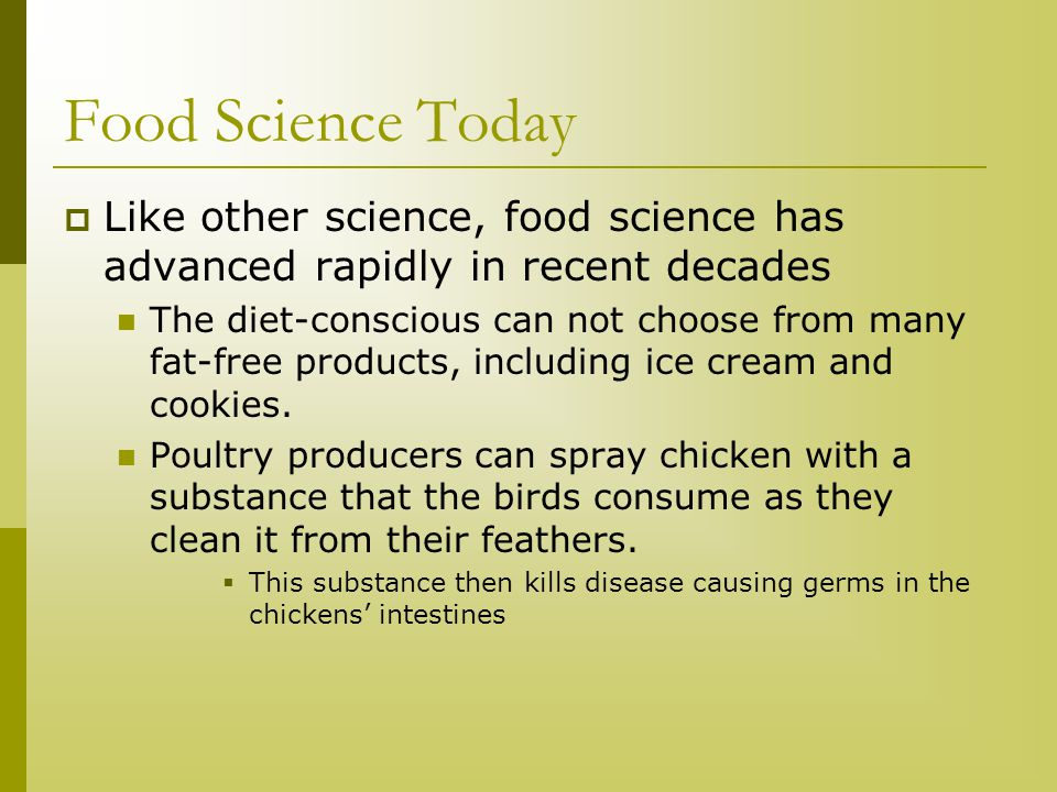 Food Science Today  Like other science, food science has advanced rapidly in recent decades The diet-conscious can not choose from many fat-free prod