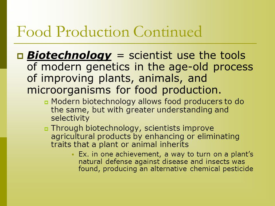 Food Production Continued Food scientists involved in productions typically specialize in one food group and its components ex fish, cereal grains etc.