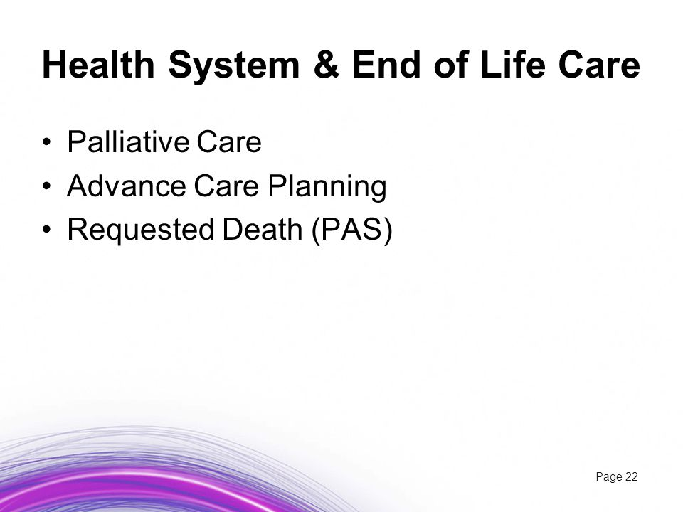 Health System & End of Life Care Palliative Care Advance Care Planning Requested Death (PAS) Page 22