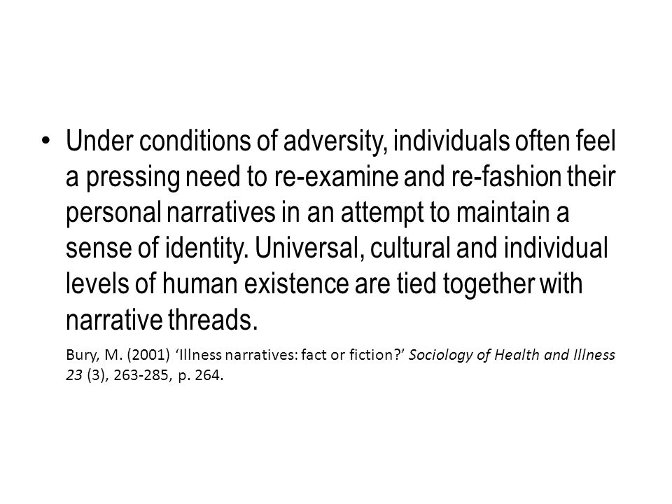 Under conditions of adversity, individuals often feel a pressing need to re-examine and re-fashion their personal narratives in an attempt to maintain a sense of identity.