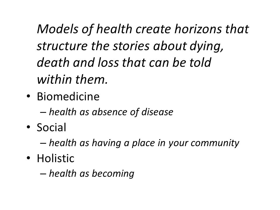 Models of health create horizons that structure the stories about dying, death and loss that can be told within them.