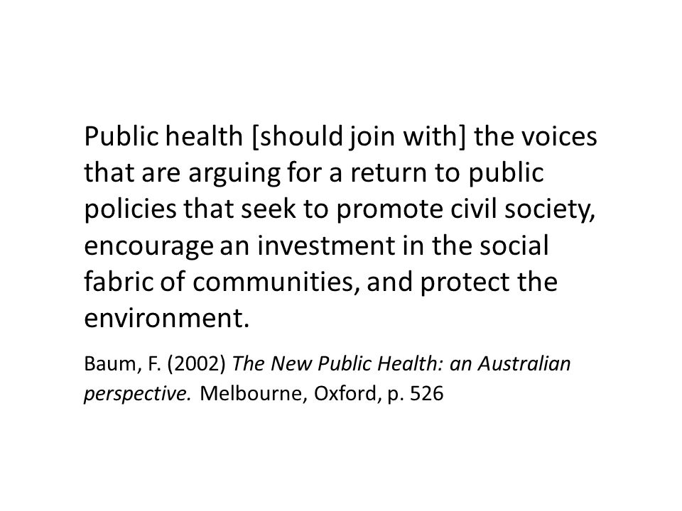 Public health [should join with] the voices that are arguing for a return to public policies that seek to promote civil society, encourage an investment in the social fabric of communities, and protect the environment.