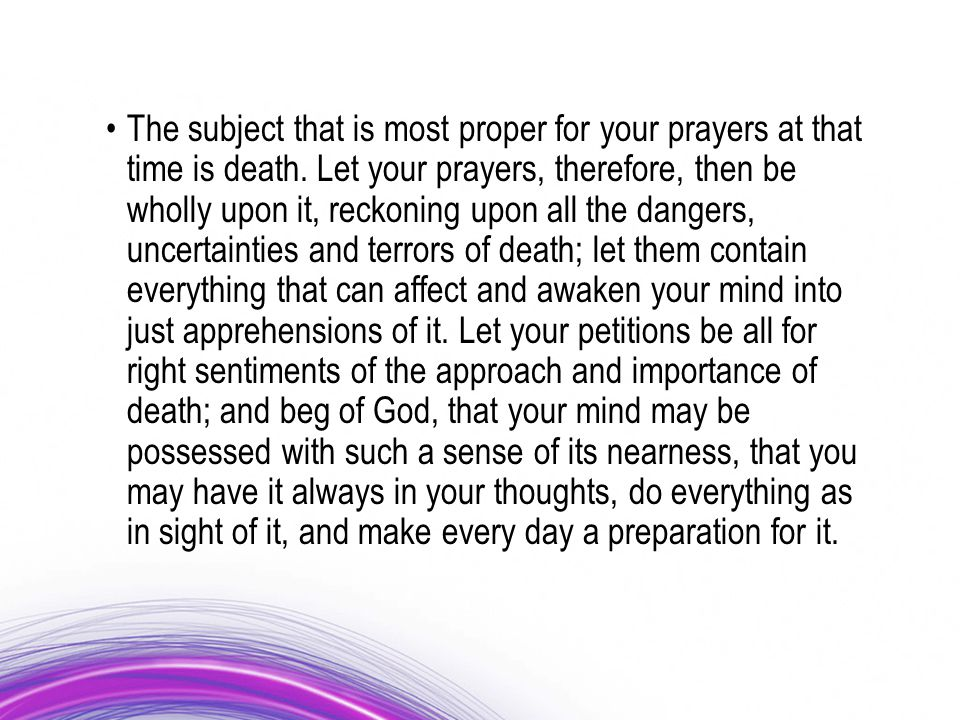 The subject that is most proper for your prayers at that time is death.