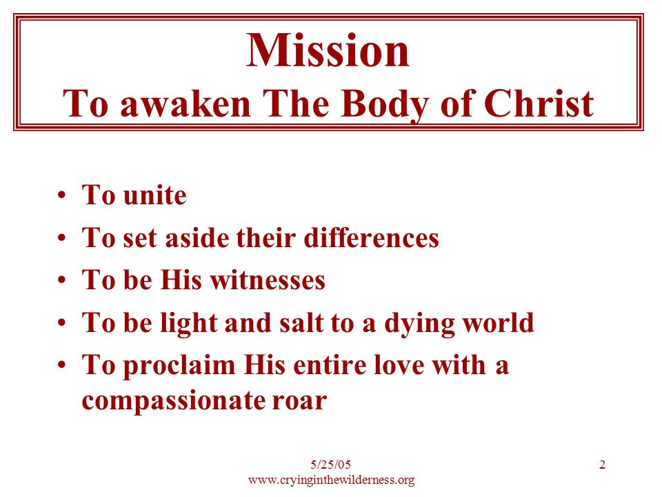 5/25/05 www.cryinginthewilderness.org 2 To unite To set aside their differences To be His witnesses To be light and salt to a dying world To proclaim
