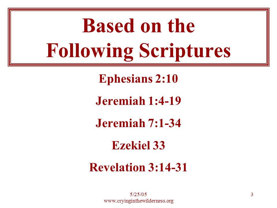 5/25/05 www.cryinginthewilderness.org 3 Ephesians 2:10 Jeremiah 1:4-19 Jeremiah 7:1-34 Ezekiel 33 Revelation 3:14-31 Based on the Following Scriptures