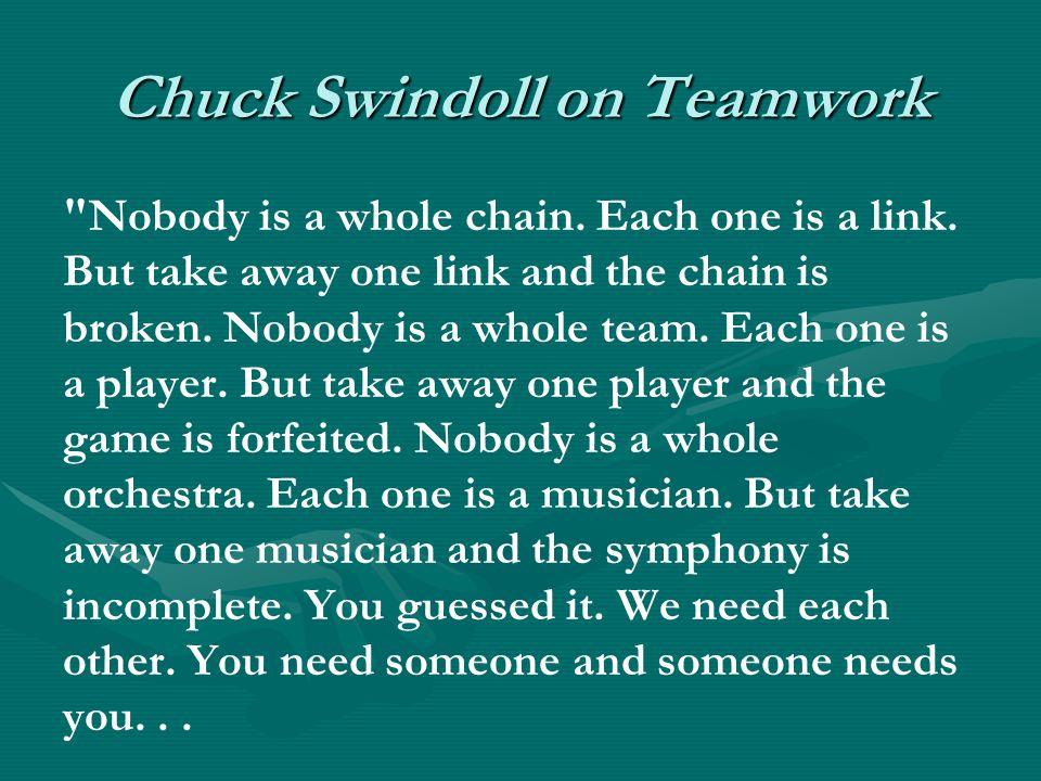 Chuck Swindoll on Teamwork Nobody is a whole chain.
