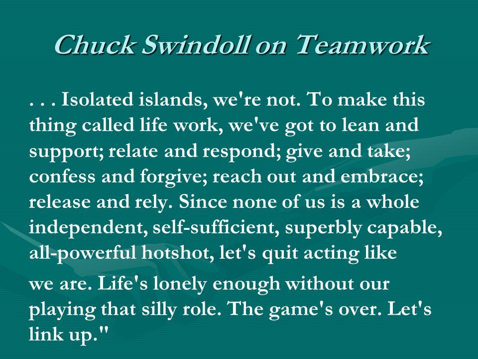 Chuck Swindoll on Teamwork... Isolated islands, we re not.