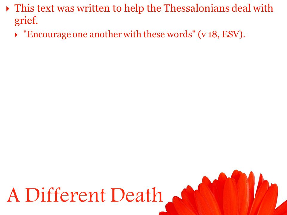 A Different Death  This text was written to help the Thessalonians deal with grief.