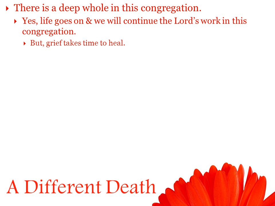 A Different Death  There is a deep whole in this congregation.
