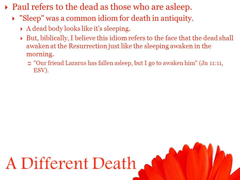 A Different Death  Paul refers to the dead as those who are asleep.