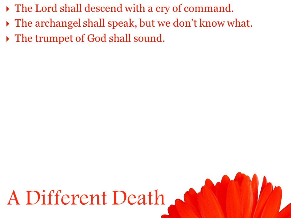 A Different Death  The Lord shall descend with a cry of command.