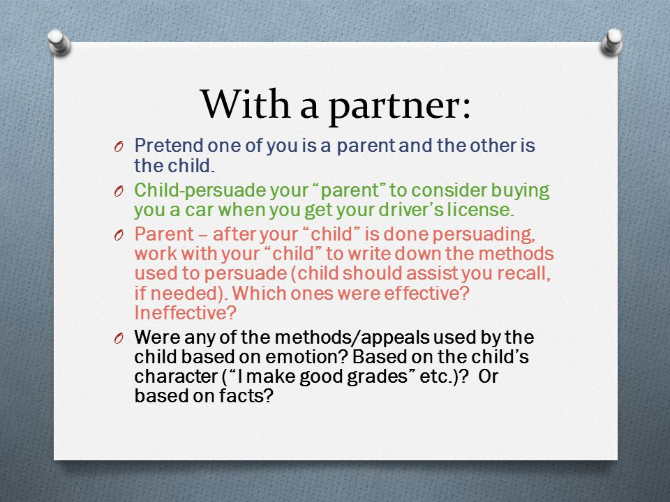 """With a partner: O Pretend one of you is a parent and the other is the child. O Child-persuade your """"parent"""" to consider buying you a car when you get"""