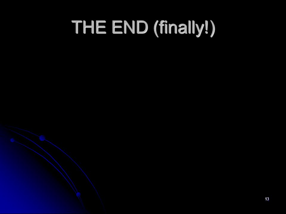 13 THE END (finally!)