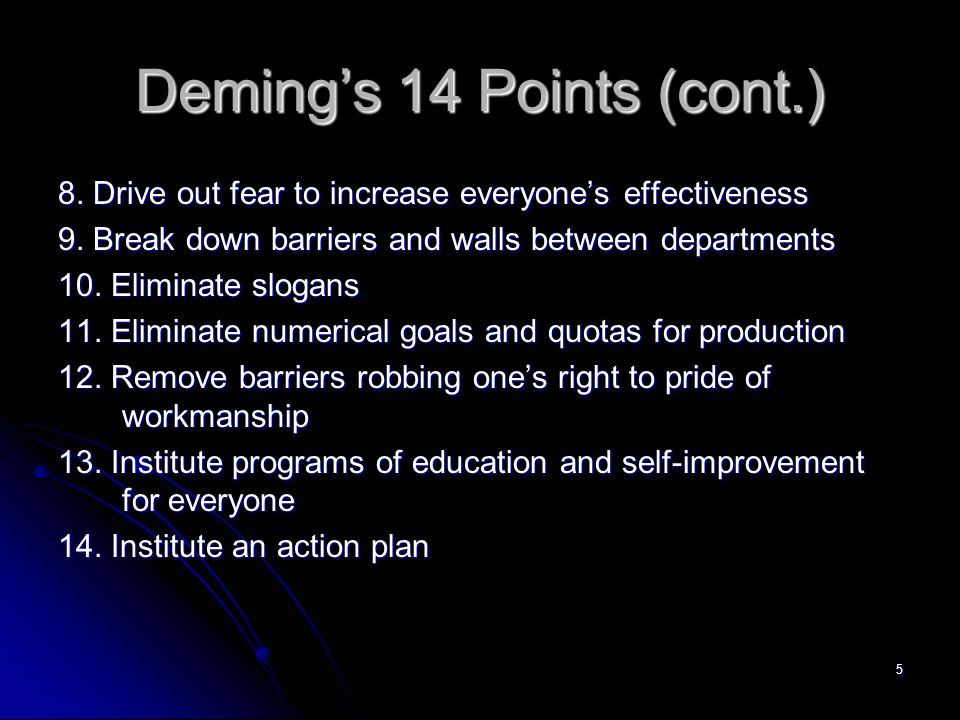 5 Deming's 14 Points (cont.) 8. Drive out fear to increase everyone's effectiveness 9.