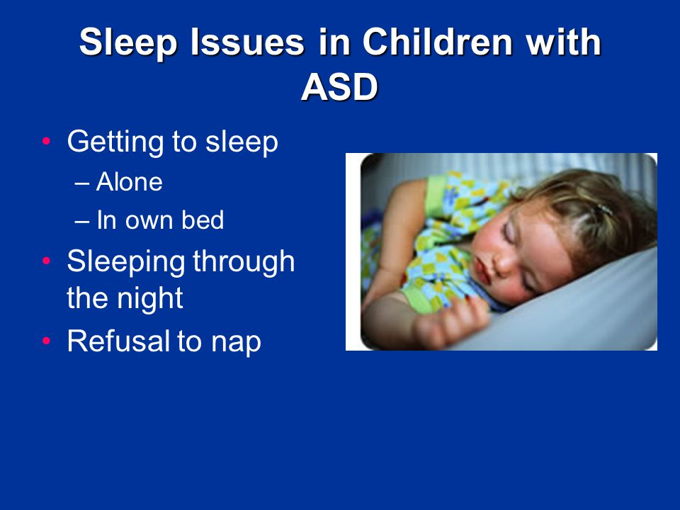 Positive Bedtime Routines Teaching procedure –Teach appropriate pre-bedtime behaviors and sleep onset skills –Temporarily move bedtime later in the evening to more closely coincide with the child's natural sleep onset time (increases probability of rapid sleep onset) –Institute a positive and enjoyable pre-bedtime routine that teaches the child to engage in relaxing activities (bath, story, cuddle time)
