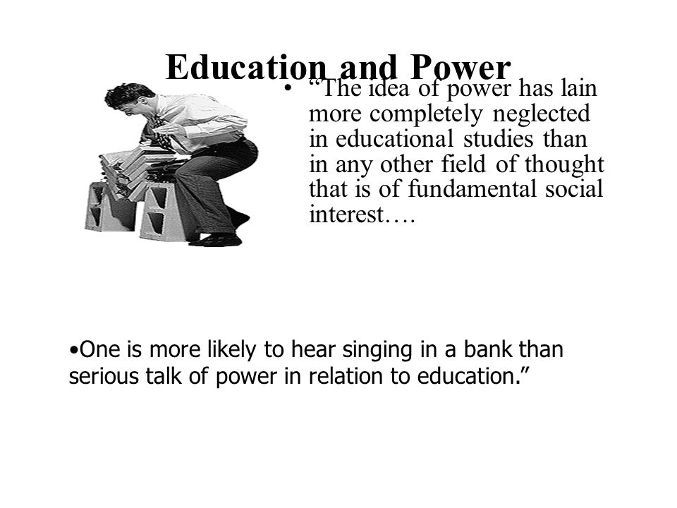 "Education and Power ""The idea of power has lain more completely neglected in educational studies than in any other field of thought that is of fundame"