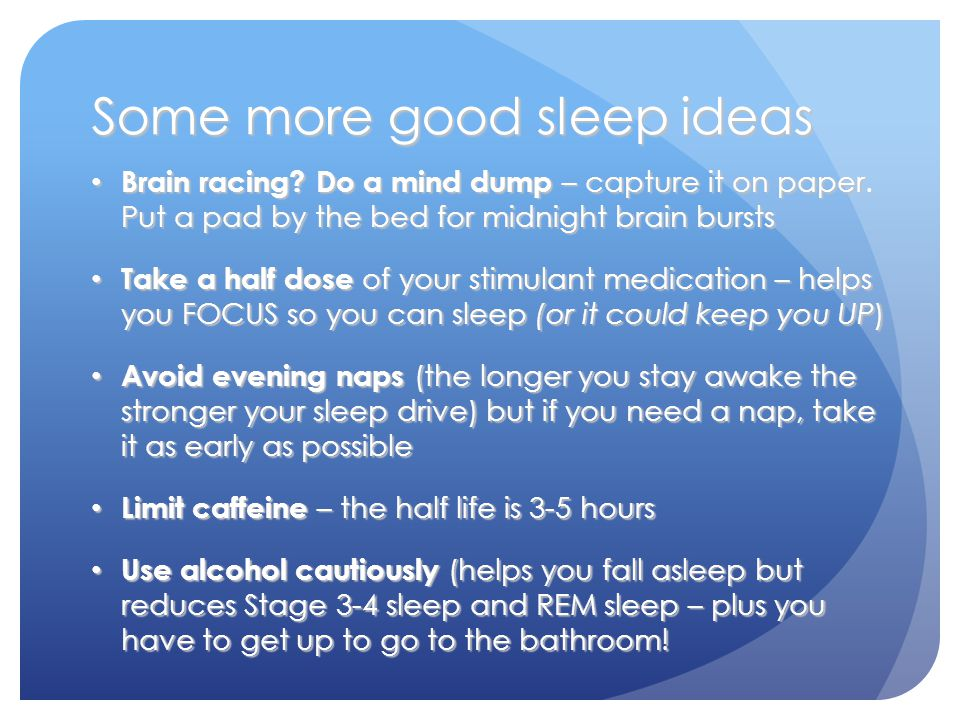 Some more good sleep ideas Brain racing. Do a mind dump – capture it on paper.