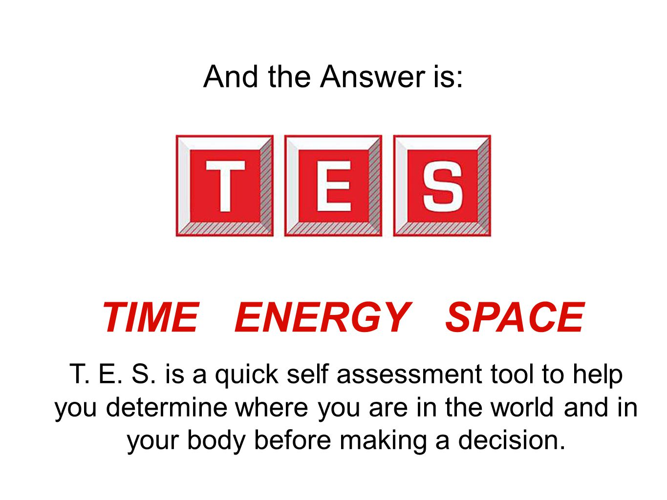 And the Answer is: TIME ENERGY SPACE T.E. S.