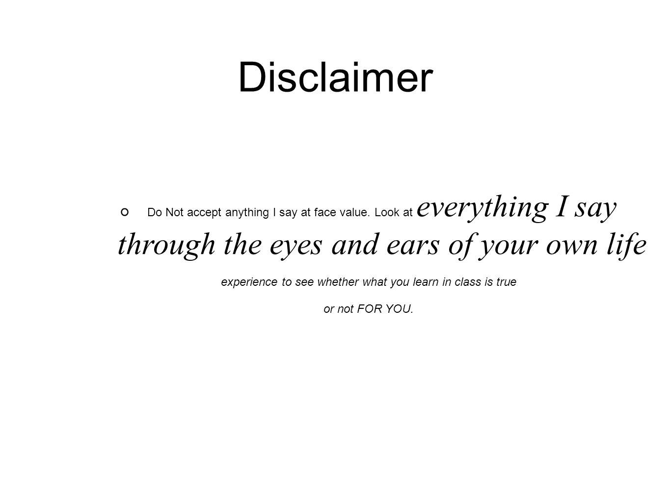 Disclaimer Do Not accept anything I say at face value.