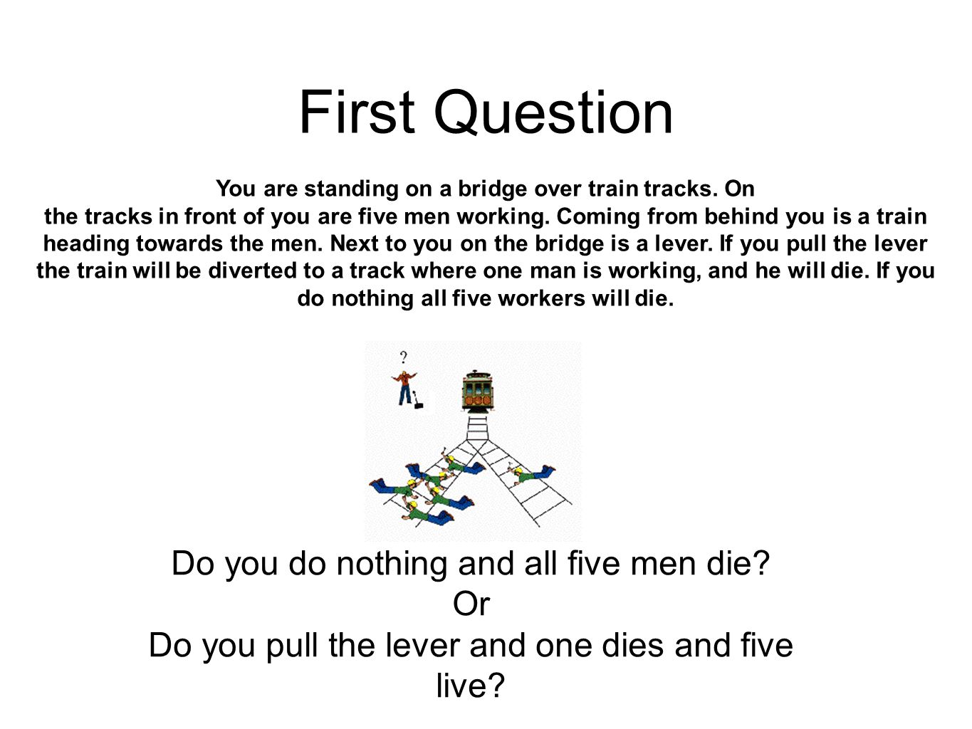 First Question You are standing on a bridge over train tracks.