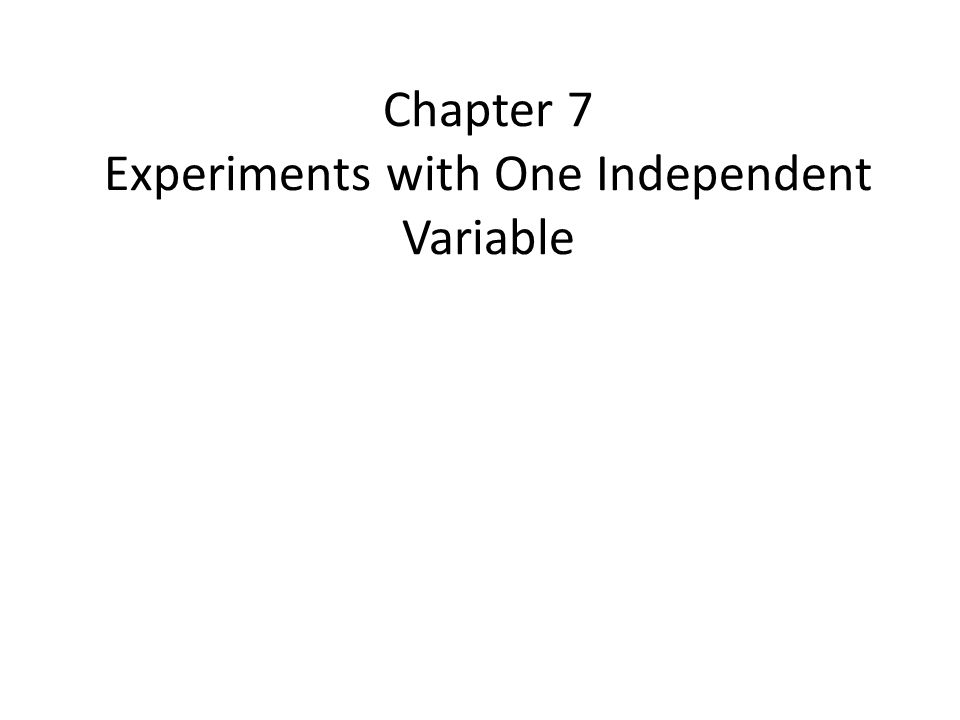 Chapter 7 Experiments with One Independent Variable