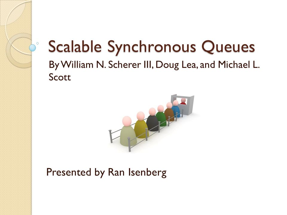 Scalable Synchronous Queues By William N. Scherer III, Doug Lea, and Michael L.
