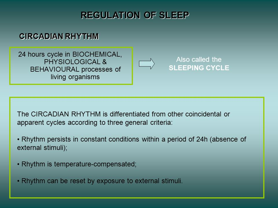 CIRCADIAN RHYTHM 24 hours cycle in BIOCHEMICAL, PHYSIOLOGICAL & BEHAVIOURAL processes of living organisms Also called the SLEEPING CYCLE The CIRCADIAN RHYTHM is differentiated from other coincidental or apparent cycles according to three general criteria: Rhythm persists in constant conditions within a period of 24h (absence of external stimuli); Rhythm is temperature-compensated; Rhythm can be reset by exposure to external stimuli.