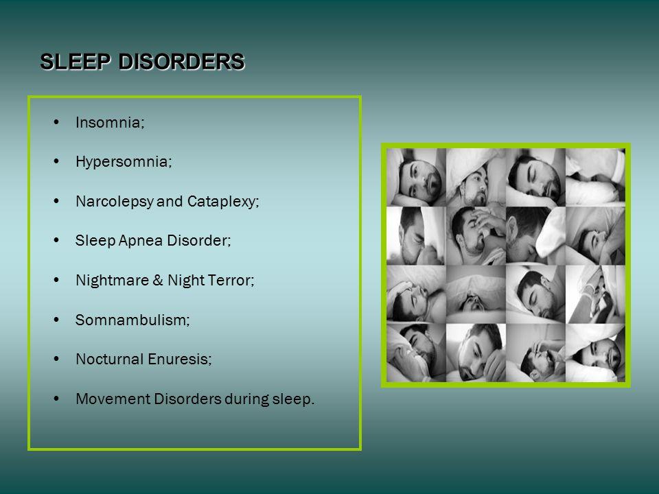 SLEEP DISORDERS Insomnia; Hypersomnia; Narcolepsy and Cataplexy; Sleep Apnea Disorder; Nightmare & Night Terror; Somnambulism; Nocturnal Enuresis; Movement Disorders during sleep.