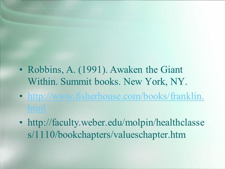 Robbins, A. (1991). Awaken the Giant Within. Summit books. New York, NY. http://www.fisherhouse.com/books/franklin. htmlhttp://www.fisherhouse.com/boo