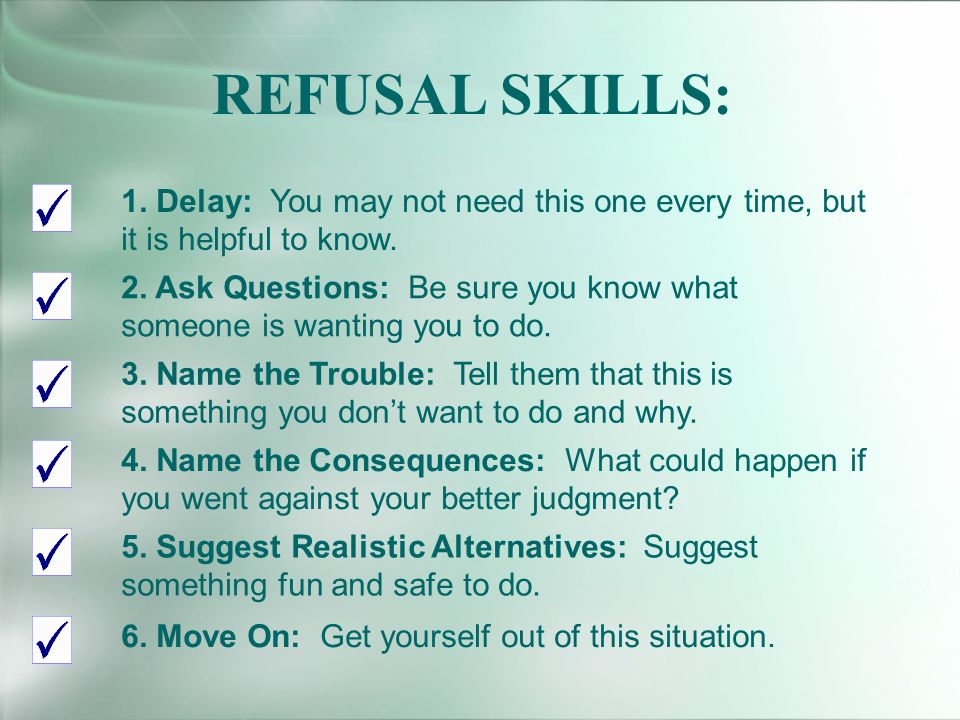 REFUSAL SKILLS: 1.Delay: You may not need this one every time, but it is helpful to know.