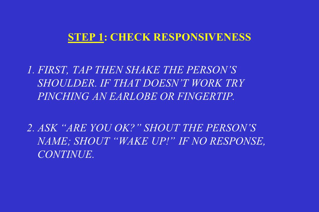 STEP 1: CHECK RESPONSIVENESS 1.FIRST, TAP THEN SHAKE THE PERSON'S SHOULDER.