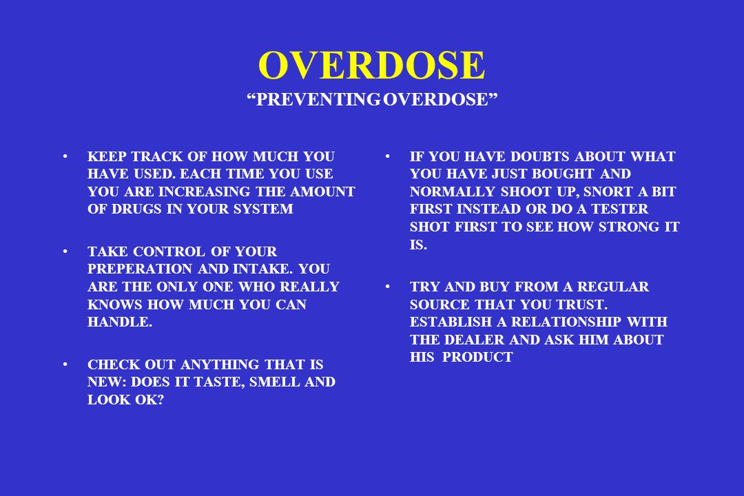 OVERDOSE PREVENTING OVERDOSE KEEP TRACK OF HOW MUCH YOU HAVE USED.