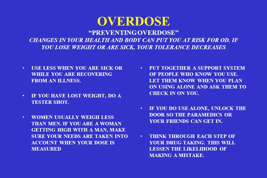 OVERDOSE PREVENTING OVERDOSE CHANGES IN YOUR HEALTH AND BODY CAN PUT YOU AT RISK FOR OD.