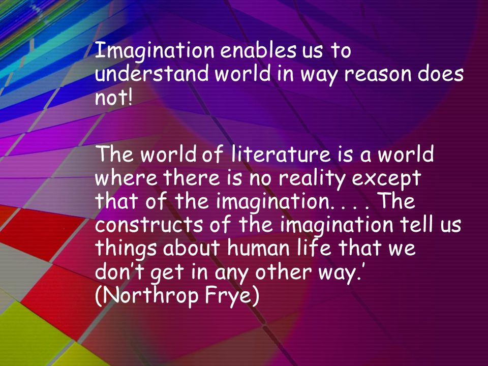 Imagination enables us to understand world in way reason does not.