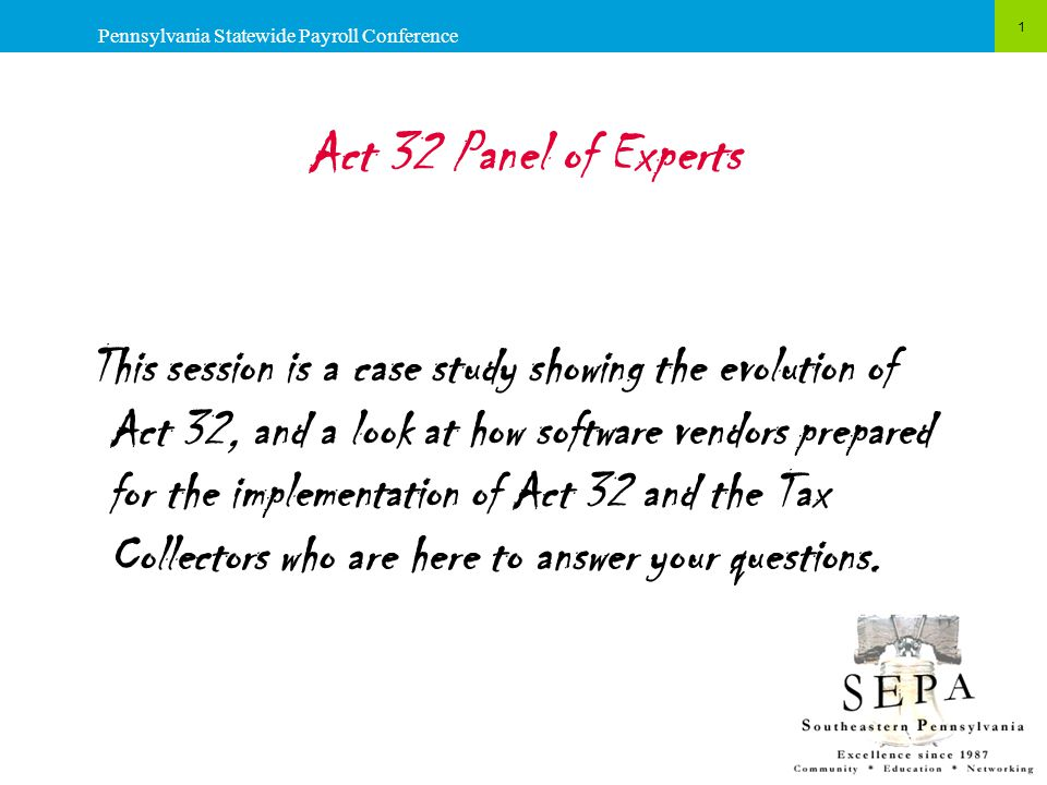 Act 32 Panel of Experts 2 Pennsylvania Statewide Payroll Conference Alena Jakubowski, Senior Manager Tax Research Terry Hackman, Executive Director Mary Sharp, CPP Payroll Manager Rose Harr, VP of Client Relations Jim Hunt, Director of Sales and Client Services