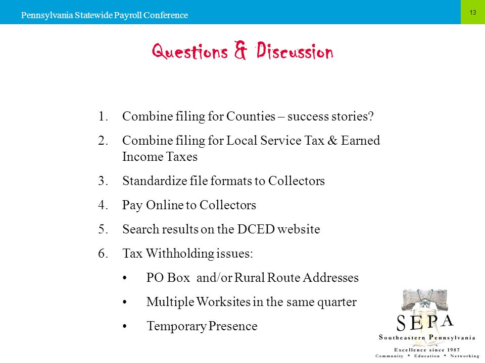 13 Pennsylvania Statewide Payroll Conference Questions & Discussion 1.Combine filing for Counties – success stories.
