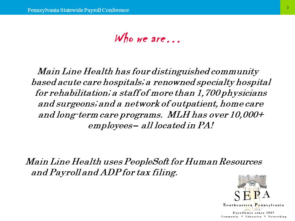 Who we are… Main Line Health has four distinguished community based acute care hospitals; a renowned specialty hospital for rehabilitation; a staff of