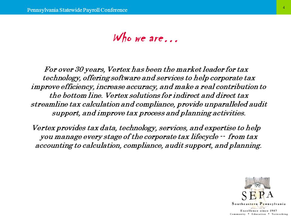 Who we are… For over 30 years, Vertex has been the market leader for tax technology, offering software and services to help corporate tax improve effi