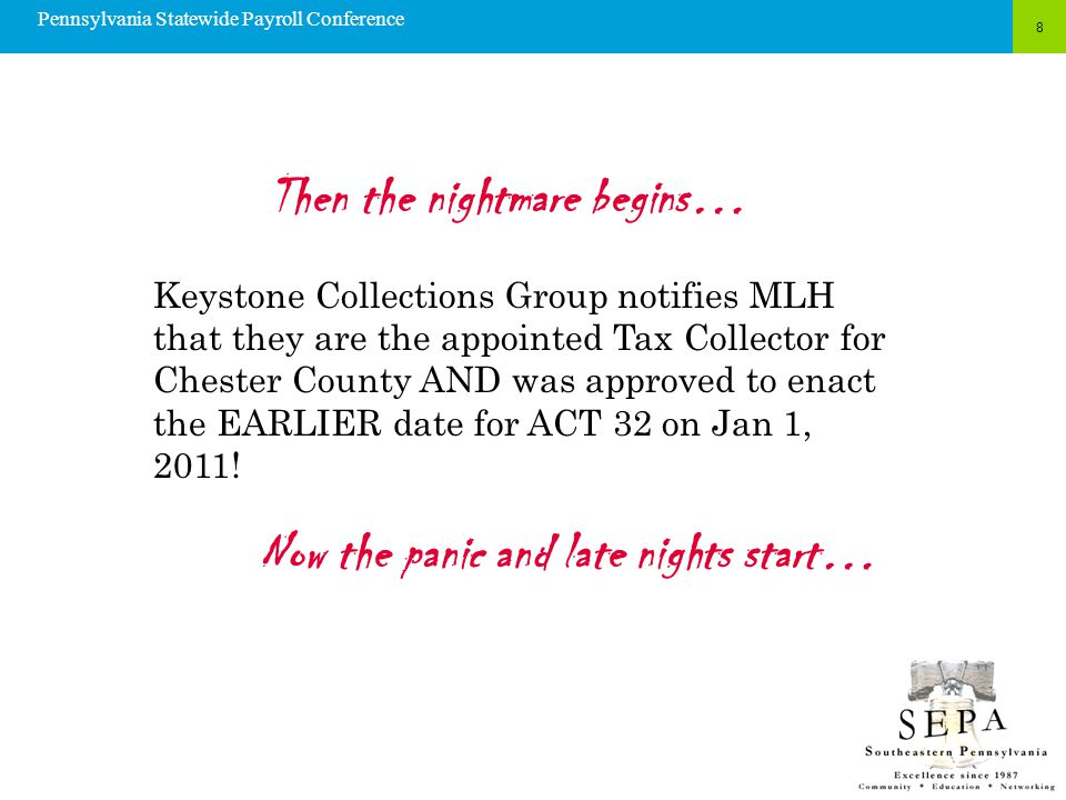 8 Then the nightmare begins… Pennsylvania Statewide Payroll Conference Keystone Collections Group notifies MLH that they are the appointed Tax Collect
