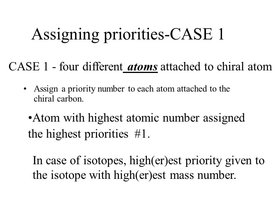 Assigning priorities-CASE 1 Assign a priority number to each atom attached to the chiral carbon.
