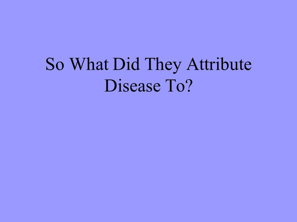 So What Did They Attribute Disease To?