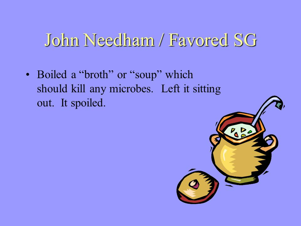 John Needham / Favored SG Boiled a broth or soup which should kill any microbes.