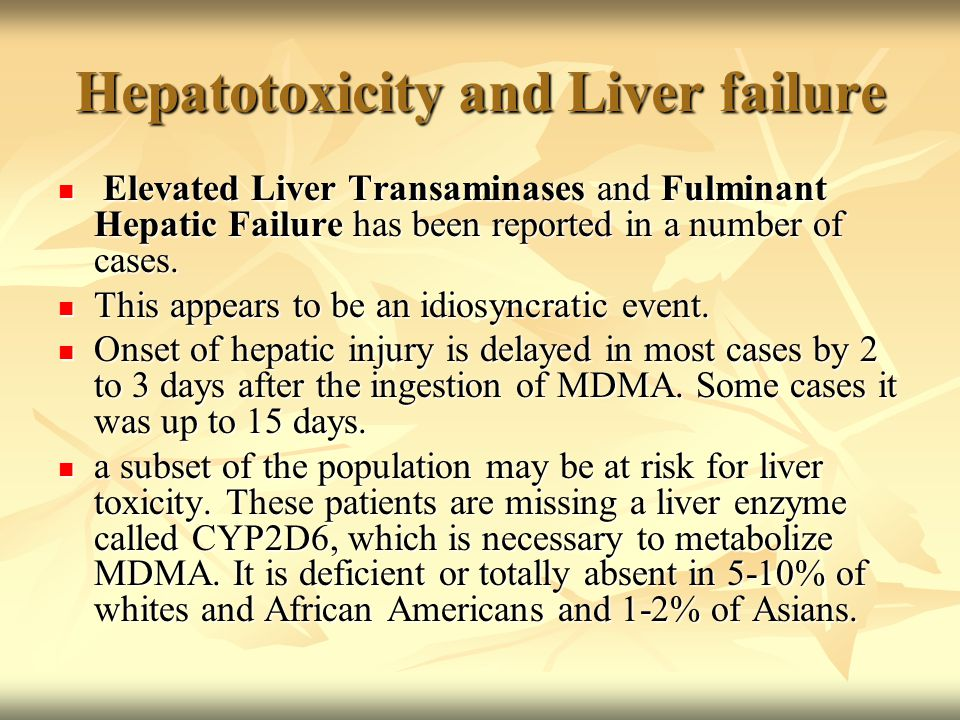Hepatotoxicity and Liver failure Elevated Liver Transaminases and Fulminant Hepatic Failure has been reported in a number of cases.