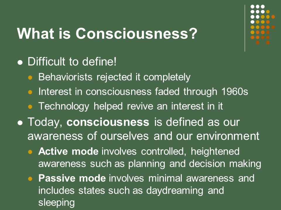 What is Consciousness. Difficult to define.