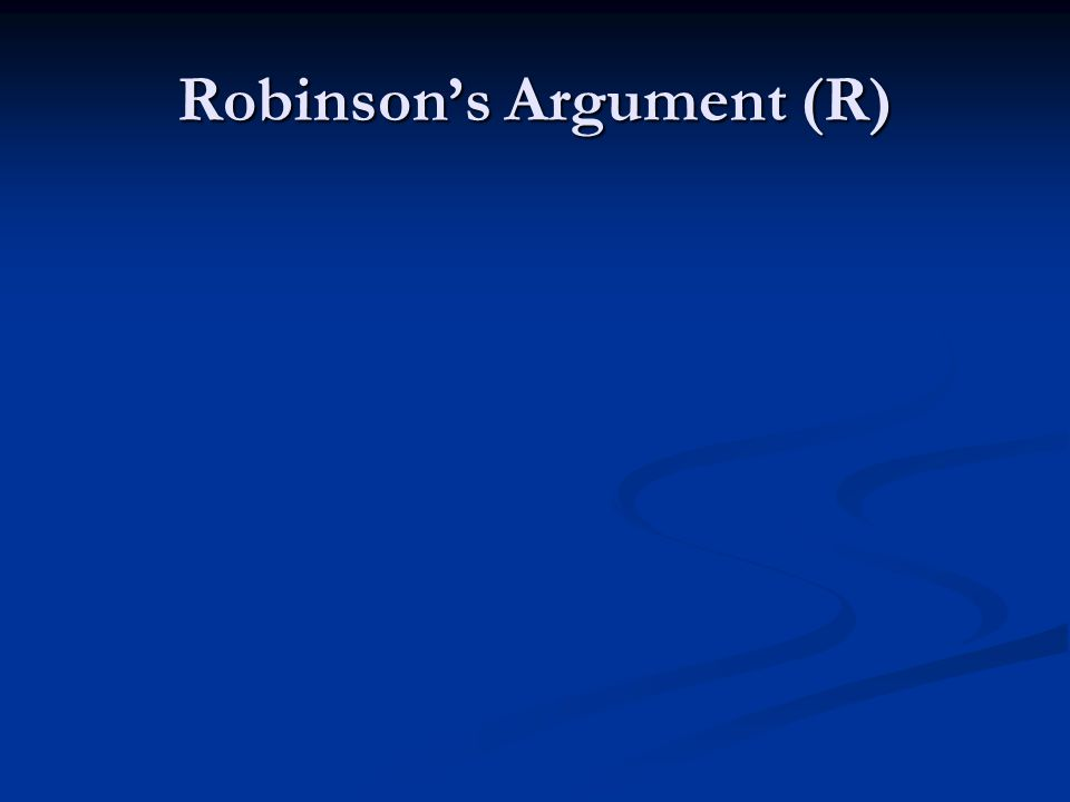 Robinson's Argument (R)