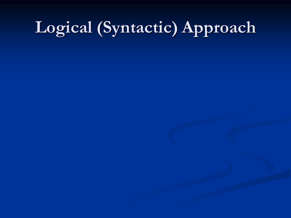 Logical (Syntactic) Approach