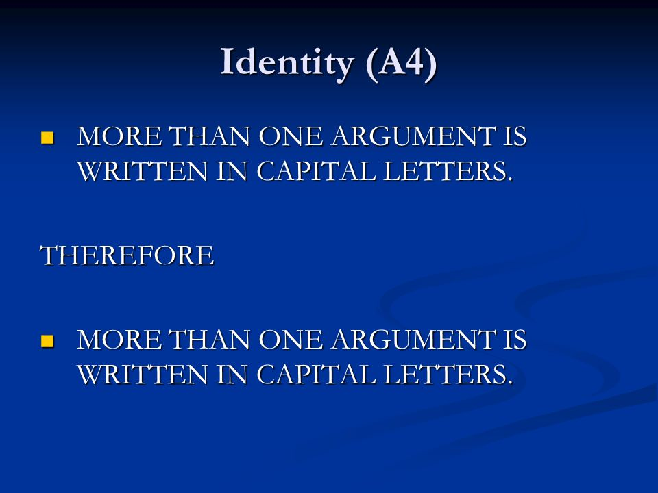 Identity (A4) MORE THAN ONE ARGUMENT IS WRITTEN IN CAPITAL LETTERS. MORE THAN ONE ARGUMENT IS WRITTEN IN CAPITAL LETTERS.THEREFORE